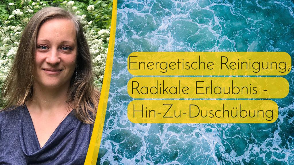 Energetische Reinigung & Radikale Erlaubnis - Eine Hin-Zu-Duschübung thumbnail